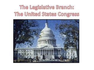 The Legislative Branch: The United States Congress