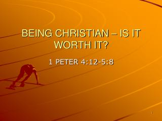 BEING CHRISTIAN � IS IT WORTH IT?