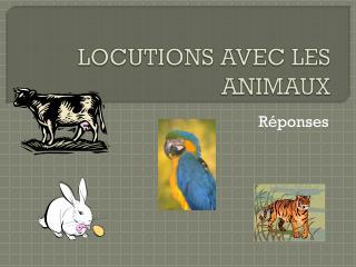 LOCUTIONS AVEC LES ANIMAUX