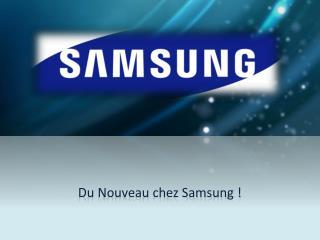 Du Nouveau chez Samsung !