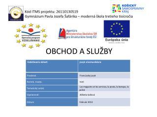 Kód ITMS projektu: 26110130519 Gymnázium Pavla Jozefa Šafárika – moderná škola tretieho tisícročia