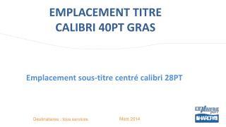 EMPLACEMENT TITRE CALIBRI 40PT GRAS