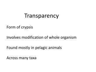 Transparency Form of  crypsis Involves modification of whole organism