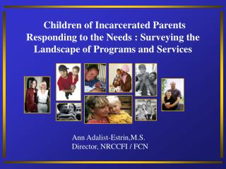Children of Incarcerated Parents Responding to the Needs : Surveying the Landscape of Programs and Services