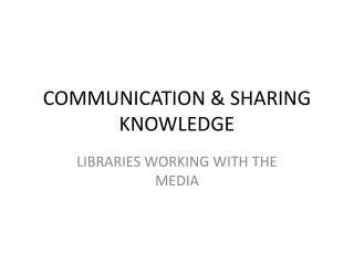 COMMUNICATION & SHARING KNOWLEDGE