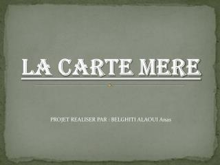 LA CARTE MERE