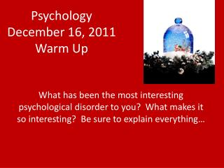 Psychology December 16, 2011 Warm Up