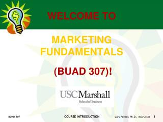 WELCOME TO  MARKETING  FUNDAMENTALS  (BUAD 307)!