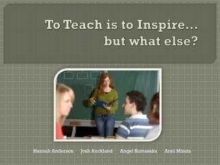 To Teach is to Inspire� but what else?