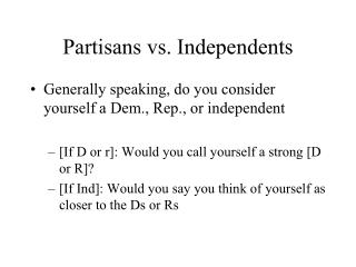 Partisans vs. Independents