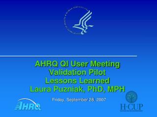 AHRQ QI User Meeting Validation Pilot  Lessons Learned Laura Puzniak, PhD, MPH