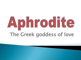 The  Greek goddess of  love