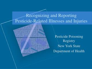 Recognizing and Reporting  Pesticide-Related Illnesses and Injuries