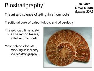 Biostratigraphy The art and science of telling time from rocks.