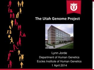 Lynn Jorde Department of Human Genetics Eccles  Institute of Human Genetics 1 April 2014
