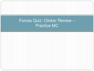 Forces Quiz: Clicker Review  – Practice MC