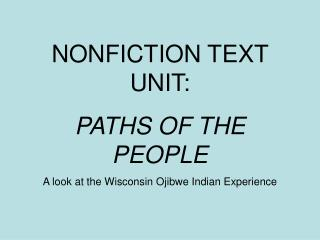 NONFICTION TEXT UNIT:  PATHS OF THE PEOPLE A look at the Wisconsin Ojibwe Indian Experience