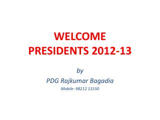 WELCOME PRESIDENTS 2012-13