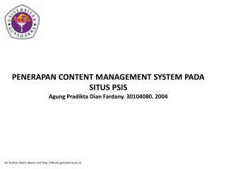 PENERAPAN CONTENT MANAGEMENT SYSTEM PADA SITUS PSIS Agung Pradikta Dian Fardany. 30104080. 2004