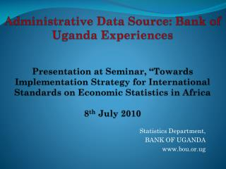 Statistics Department, BANK OF UGANDA www.bou.or.ug
