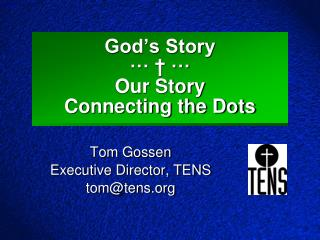 God's Story ··· † ··· Our Story Connecting the Dots