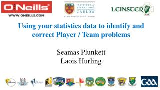 Using your statistics data to identify and correct Player / Team problems Seamas Plunkett
