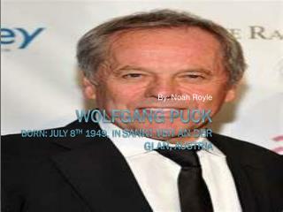 Wolfgang Puck Born: July 8 th  1949, in  Sankt Veit an der Glan, Austria
