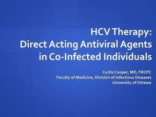 HCV Therapy:  Direct Acting Antiviral Agents in Co-Infected Individuals