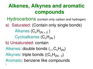 Alkenes, Alkynes and aromatic compounds Hydrocarbons (contain only carbon and hydrogen)