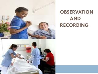 OBSERVATION 	AND RECORDING