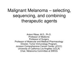Malignant Melanoma � selecting, sequencing, and combining therapeutic agents