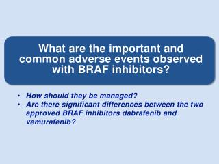 What are the important and common adverse events observed with BRAF inhibitors?