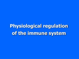 Physiological regulation of the immune system