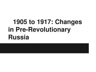 1905 to 1917: Changes in Pre-Revolutionary Russia