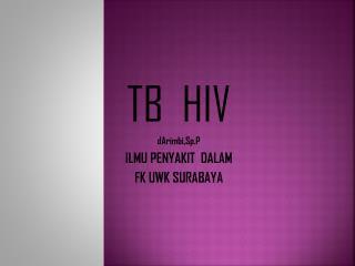 TB  H IV d Arimbi,S p .P ILMU PENYAKIT   DALAM  FK  UWK SURABAYA