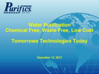 Water Purification Chemical Free, Waste Free, Low Cost Tomorrows Technologies Today