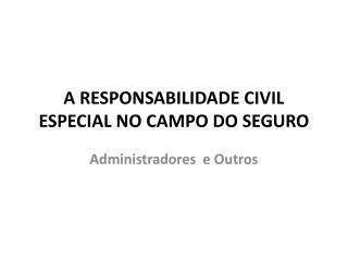 A RESPONSABILIDADE CIVIL ESPECIAL NO CAMPO DO SEGURO