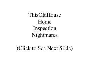 ThisOldHouse Home Inspection Nightmares Click to See Next ...