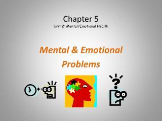 Chapter 5 Unit 2: Mental/Emotional Health