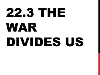 22.3 the War Divides  uS