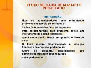 FLUXO DE CAIXA REALIZADO E PROJETADO .