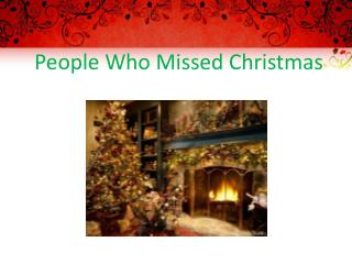 People Who Missed Christmas