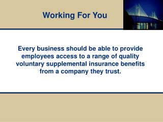 Every business should be able to provide employees access to a range of quality voluntary supplemental insurance benefit