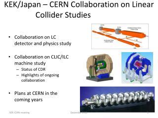 KEK/Japan – CERN Collaboration on Linear Collider Studies
