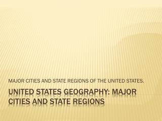 UNITED STATES GEOGRAPHY: MAJOR CITIES AND STATE REGIONS