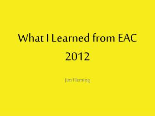 What I Learned from EAC 2012