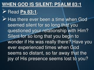 WHEN GOD IS SILENT: PSALM 83: 1 Read  Ps 83: 1 .