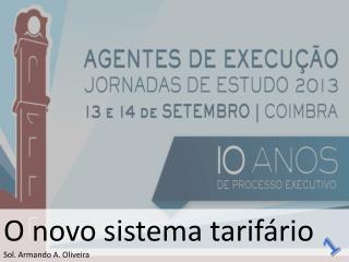 O novo sistema tarifário  Sol. Armando A. Oliveira