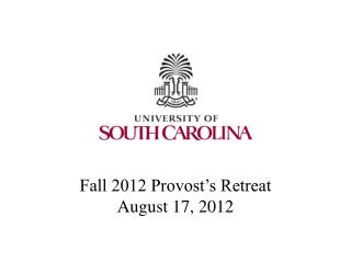 Fall 2012 Provost's Retreat August 17, 2012