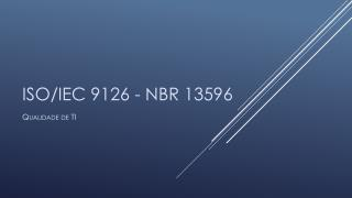 ISO/IEC 9126 - NBR 13596